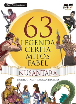 "Kumpulan cerita anak ""63 Legenda, Cerita, Mitos, dan Fabel Nusantara"" (Anakkita, 2013)"