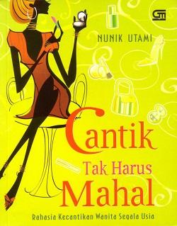 "Buku Nonfiksi ""Cantik Tak Harus Mahal, Rahasia Kecantikan Wanita Segala Usia"" (Gramedia Pustaka Utama, 2010)."