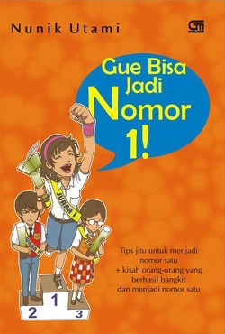 "Buku Nonfiksi Remaja ""Gue Bisa Jadi Nomor #1"" (Gramedia Pustaka Utama, 2010)."